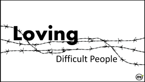 2014 May - Loving Difficult People