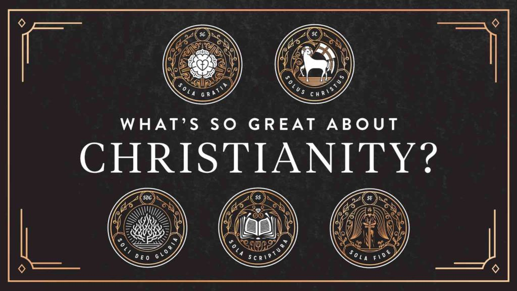 The Five Solas. What's So Great About Christianty?