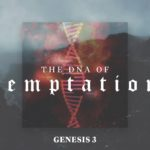 DNA of Temptation, Dealing with Temptation, Sermon on Temptation, Genesis 3, The Mission Church Carlsbad