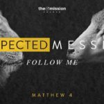 Matthew Sermon Series, Unexpected Messiah, Gospel of Matthew, Follow Me, Discipleship, Follower of Jesus, Disciples, The Mission Church Carlsbad