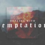 Temptation, Dealing with Temptation, How to deal with temptation, Temptation Sermon, Sermon Series on Temptation, The Mission Church Carlsbad
