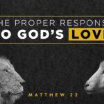 Mathew 22, The Great Commandment, Loving God, With all your heart, The Mission Church Carlsbad