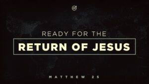 Ready For The Return of Jesus
