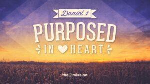 Daniel 1 - Purposed In Heart